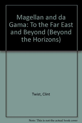 Magellan and da Gama: To the Far East and Beyond (Beyond the Horizons)