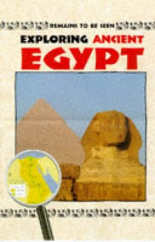 9780237518394: Exploring Ancient Egypt (Remains to Be Seen Series)