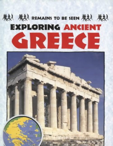 9780237519940: Exploring Ancient Greece (Remains to Be Seen)