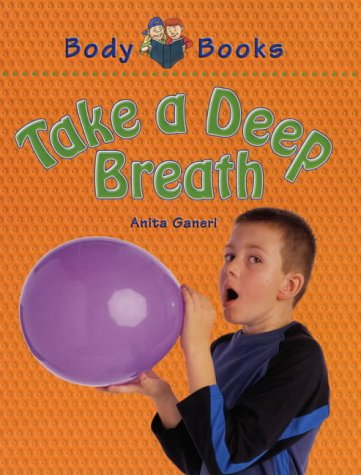 Take a Deep Breath (Body Books) (9780237523992) by Ganeri, Anita