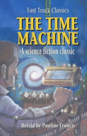 The Time Machine: Fast Track Classics (Fast Track Classics Series) (9780237524067) by Pauline Francis
