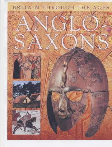 9780237525712: Anglo-Saxons (Britain Through the Ages)