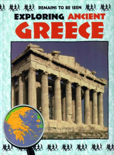 9780237525958: Exploring Ancient Greece (Remains to be Seen)