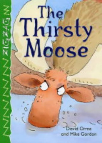 9780237526665: The Thirsty Moose (Zigzag)