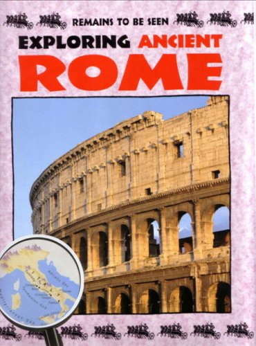 9780237531546: Exploring Ancient Rome (Remains to be Seen)
