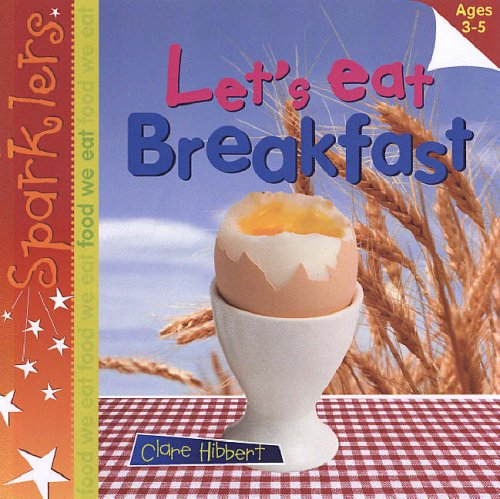 9780237533793: Let's Eat Breakfast (Sparklers - Food We Eat)