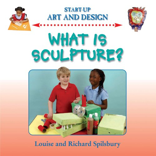 What Is Sculpture? (Start Up Art & Design) (9780237533977) by Louise Spilsbury; Richard Spilsbury