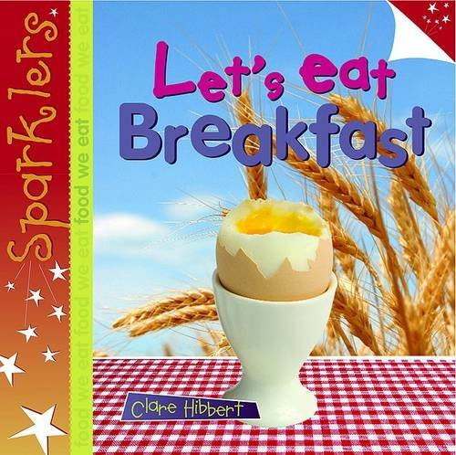 9780237534172: Let's Eat Breakfast (Sparklers - Food We Eat)
