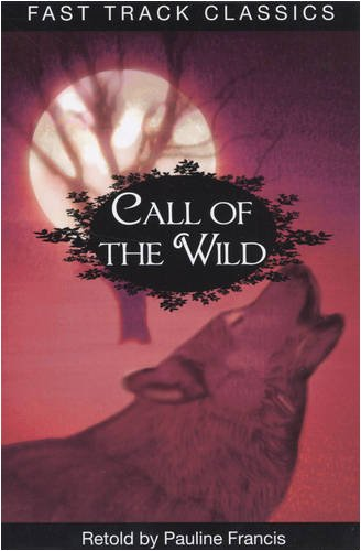 9780237535445: Call of the Wild. Jack London (Fast Track Classics - Centenary Edition)