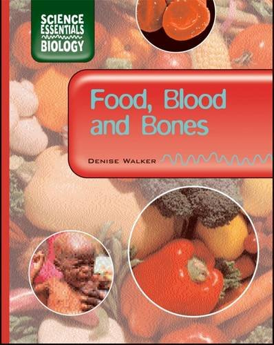 Food, Blood and Bones (Science Essentials Biology): Walker, Denise