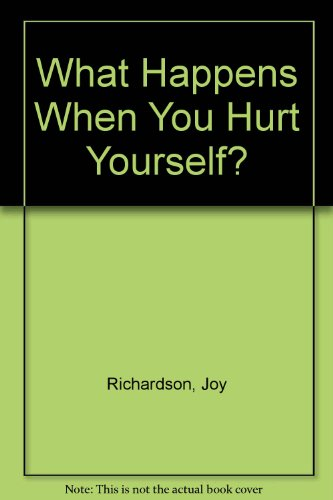 What Happens When You Hurt Yourself? (What happens when?): Joy Richardson