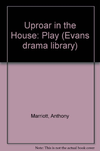 Uproar in the House: Play: Marriott, Anthony; Foot,