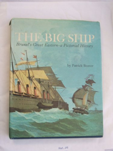 The Big Ship: Brunel's Great Eastern, a Pictorial History.: BEAVER, Patrick.