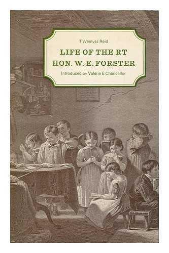 Life of the Rt Hon. W E Forster: Wemyss Reid, T