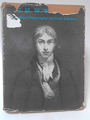 J.M.W.Turner,his life and work: A critical biography: Lindsay, Jack
