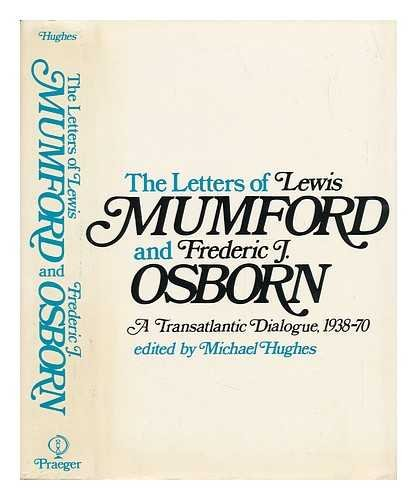 The Letters of Lewis Mumford and Frederic J. Osborn: A Transatlantic Dialogue 1938-70