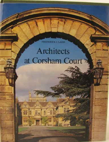 Architects at Corsham Court: A Study in Revival Style Architecture and Landscaping: Ladd, F.J.