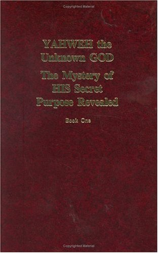 9780239581242: YAHWEH the Unknown God : The Mystery of HIS Secret Purpose Revealed, Book One
