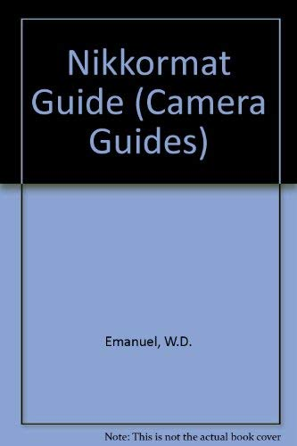 Nikkormat Guide - How to Use the Nikkormat FTn, Nikkormat EL, Nikkormat FT, and Nikkormat FS ...