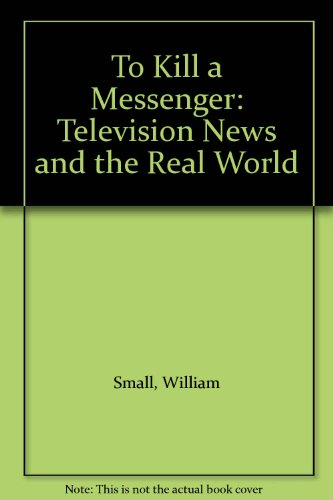 9780240507330: To Kill a Messenger: Television News and the Real World