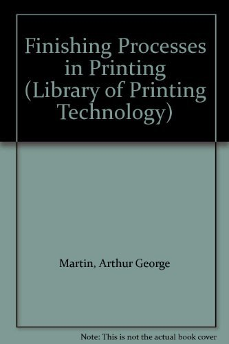 Finishing Processes in Printing (The Library of Printing Technology): Martin, A.G.