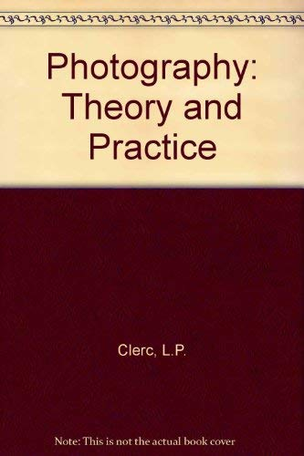 Photography: Theory and Practice: Clerc, L.P.