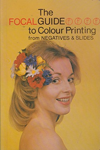 Focalguide to Colour Printing from Negatives and Slides: Coote, Jack H.