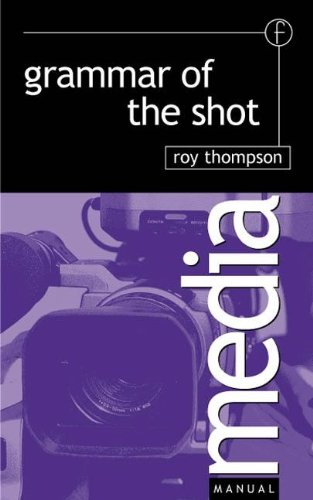 Grammar of the Shot (Media Manual): Roy Thompson