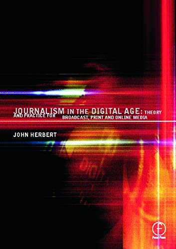 9780240515892: Journalism in the Digital Age: Theory and practice for broadcast, print and online media