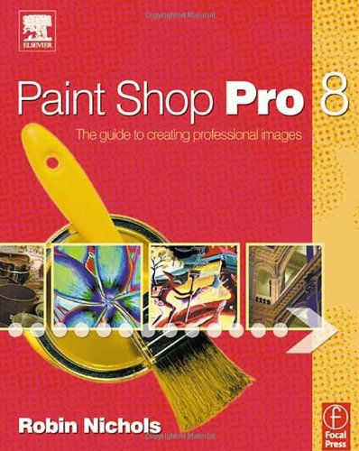 9780240516981: Paint Shop Pro 8: The Guide to Creating Professional Images