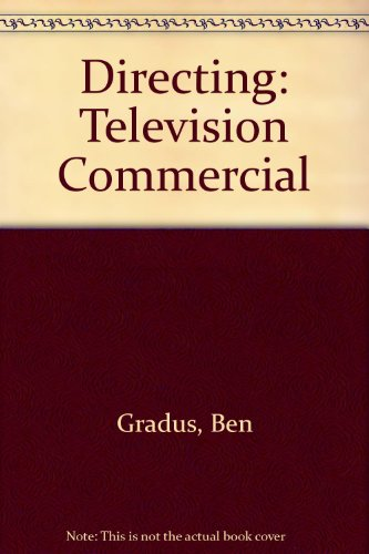Directing: The Television Commercial: Gradus, Ben