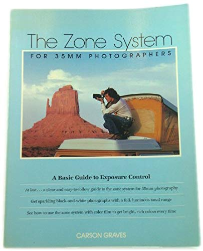THE ZONE SYSTEM FOR 35MM PHOTOGRAPHERS: A: CARSON GRAVES