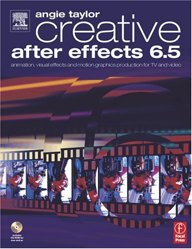9780240519074: Creative After Effects 6.5: Animation, Visual Effects And Motion Graphics Production For Tv And Video