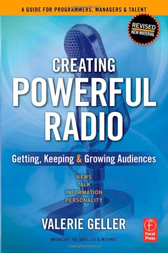 9780240519289: Creating Powerful Radio: Getting, Keeping and Growing Audiences News, Talk, Information & Personality Broadcast, HD, Satellite & Internet