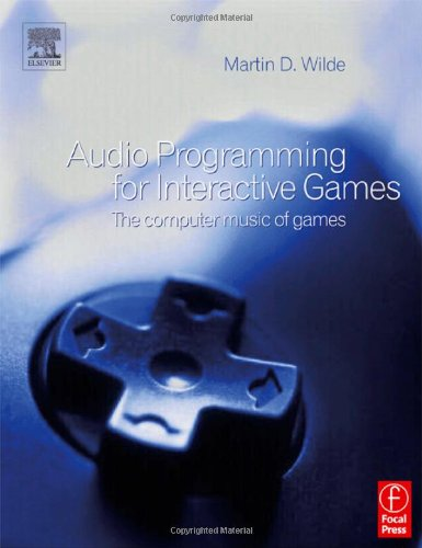 9780240519418: Audio Programming for Interactive Games: The Computer Music of Games