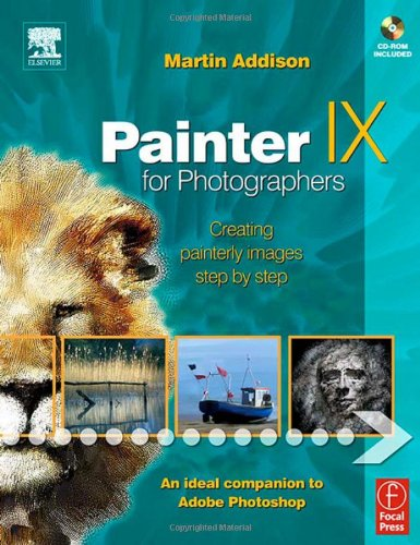 9780240519821: Painter IX for Photographers: Creating Painterly Images Step by Step