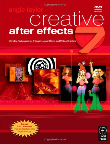 9780240519920: Creative After Effects 7: Workflow Techniques for Animation, Visual Effects and Motion Graphics