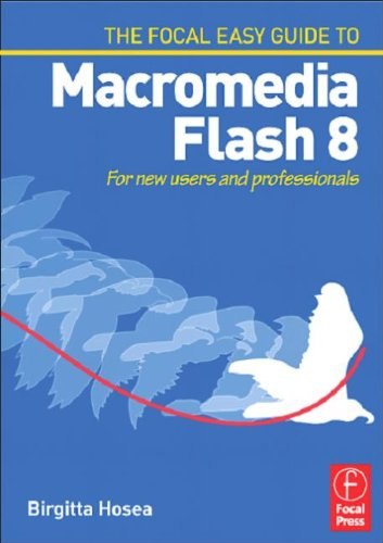 FOCAL EASY GUIDE TO MACROMEDIA FLASH 8: FOR NEW USERS AND PROFESSIONALS (THE FOCAL EASY GUIDE): ...