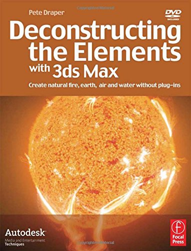 9780240520193: Deconstructing the Elements with 3ds Max: Create natural fire, earth, air and water without plug-ins