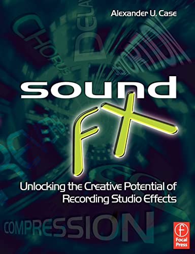 9780240520322: Sound FX: Unlocking the Creative Potential of Recording Studio Effects (Audio Engineering Society Presents)