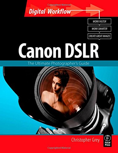 9780240520407: CANON DSLR: The Ultimate Photographer's Guide (Digital Workflow)