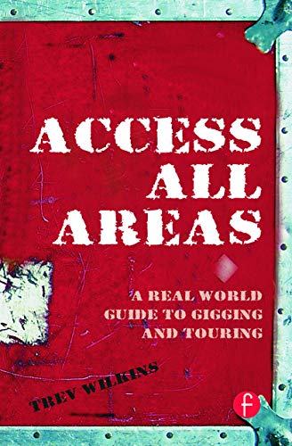 9780240520445: Access All Areas: A Real World Guide to Gigging and Touring