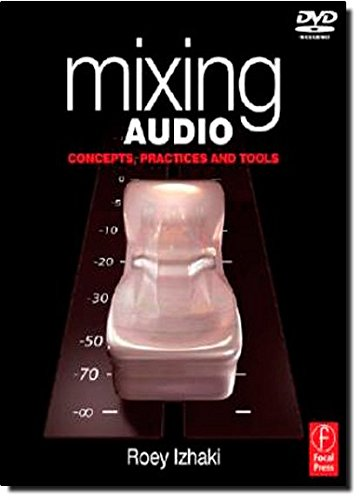 Mixing Audio: Concepts, Practices and Tools: Roey Izhaki