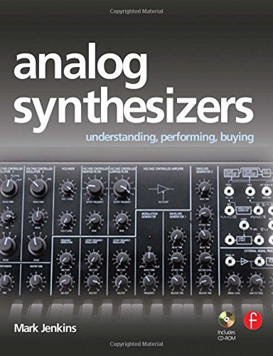 Analog Synthesizers: Understanding, Performing, Buying- from the: Mark Jenkins
