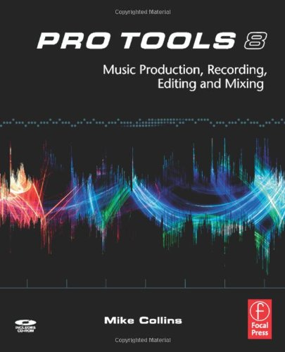 9780240520759: Pro Tools 8: Music  Production, Recording,  Editing, and Mixing