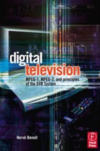 9780240520810: Digital Television: Satellite, Cable, Terrestrial, IPTV, Mobile TV in the DVB Framework