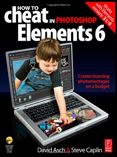 9780240520834: How to Cheat in Photoshop Elements 6: Create stunning photomontages on a budget (How to Cheat in)