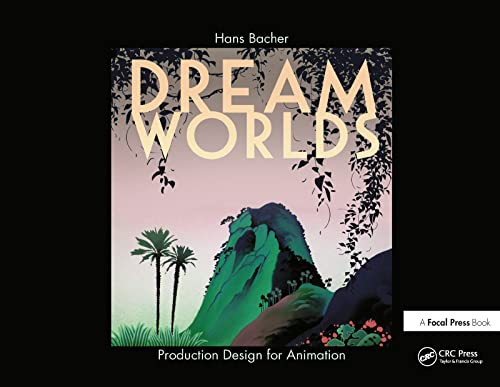 9780240520933: Dream Worlds: Production Design for Animation