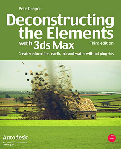 9780240521268: Deconstructing the Elements with 3ds Max: Create natural fire, earth, air and water without plug-ins (Autodesk Media and Entertainment Techniques)