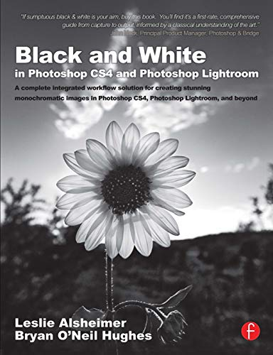 9780240521596: Black and White in Photoshop CS4 and Photoshop Lightroom: A complete integrated workflow solution for creating stunning monochromatic images in Photoshop CS4, Photoshop Lightroom, and beyond